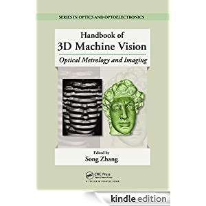 Handbook of 3D Machine Vision: Optical Metrology and Imaging (Series in Optics and Optoelectronics) Song Zhang