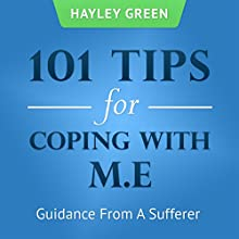 101 Tips For Coping With ME: Guidance From a Sufferer (       UNABRIDGED) by Hayley Green Narrated by Michelle Murillo