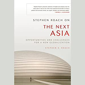 Stephen Roach on the Next Asia: Opportunities and Challenges for a New Globalization | [Stephen S. Roach]
