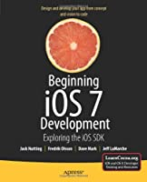 Beginning iOS 7 Development: Exploring the iOS SDK Front Cover