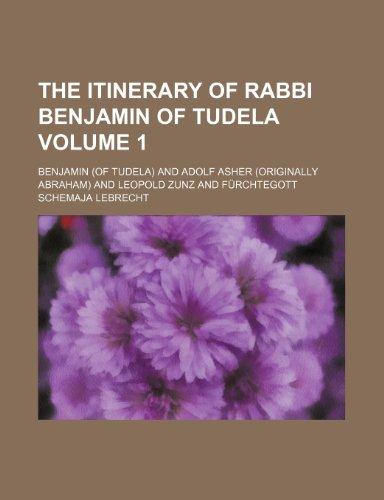 The itinerary of Rabbi Benjamin of Tudela Volume 1