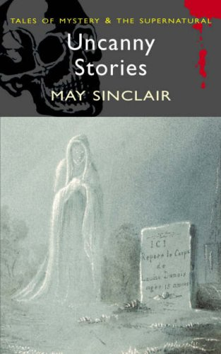Uncanny Stories (Wordsworth Mystery & Supernatural) (Wordsworth Mystery & Supernatural), MAY SINCLAIR