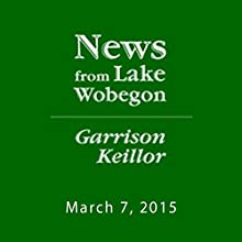 The News from Lake Wobegon from A Prairie Home Companion, March 07, 2015  by Garrison Keillor Narrated by Garrison Keillor