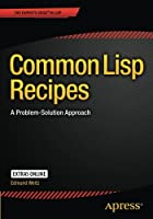 Common Lisp Recipes: A Problem-Solution Approach Front Cover
