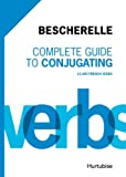 Chantal Contant Bescherelle Complete Guide to Conjugating: 12 000 French Verbs