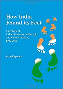 How India Found Its Feet: The Story Of Indian Business Leadership And Value Creation 1991-2010