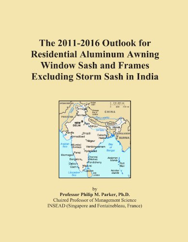 The 2011-2016 Outlook for Residential Aluminum Awning Window Sash and Frames Excluding Storm Sash in India