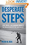 Desperate Steps: Life, Death, and Cho...