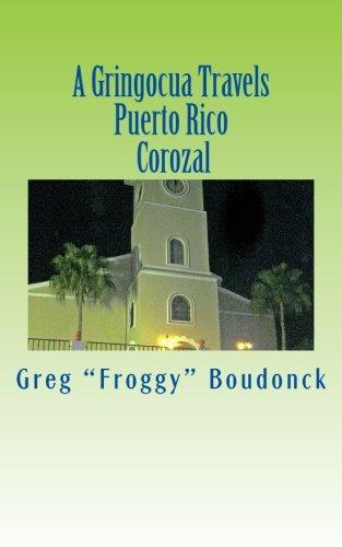 A Gringocua Travels Puerto Rico Corozal (Volume 24)