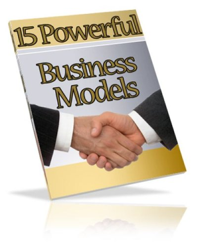 15 Powerful Business Models With Proven Steps to Making Money On the Internet!