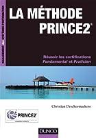 La m�thode PRINCE2 : R�ussir les certifications Fondamental et Praticien (Management des syst�mes d'information)