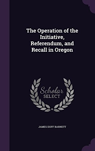 The Operation of the Initiative, Referendum, and Recall in Oregon