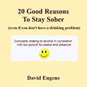 20 Good Reasons to Stay Sober, Even If You Don't Have a Drinking Problem | [David Eugene]