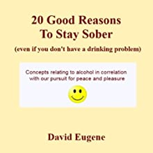 20 Good Reasons to Stay Sober, Even If You Don't Have a Drinking Problem (       UNABRIDGED) by David Eugene Narrated by Michael Adashefski