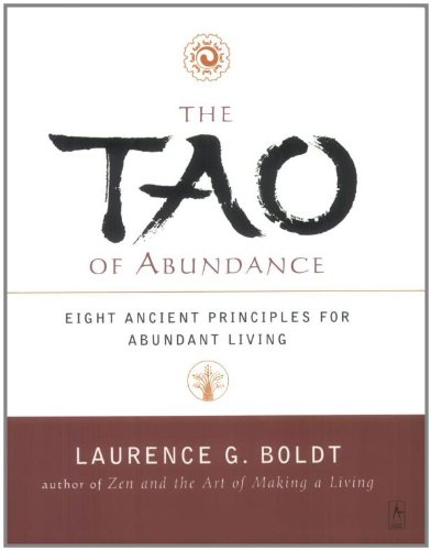 The Tao of Abundance: Eight Ancient Principles for Abundant Living, Boldt, Laurence G.