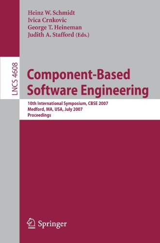 Component-Based Software Engineering: 10th International Symposium, CBSE 2007, Medford, MA, USA, July 9-11, 2007, Proceedings (Lecture Notes in Computer Science / Programming and Software Engineering)