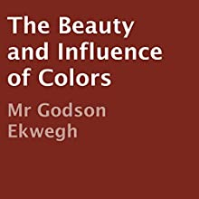 The Beauty and Influence of Colors (       UNABRIDGED) by Godson Ekwegh Narrated by Ginger Cucolo