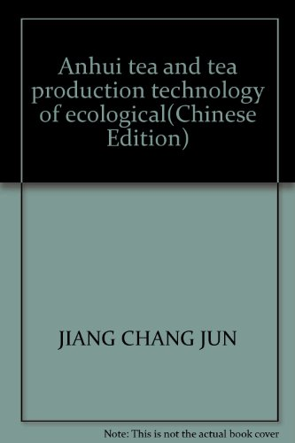 Anhui Tea And Tea Production Technology Of Ecological(Chinese Edition)