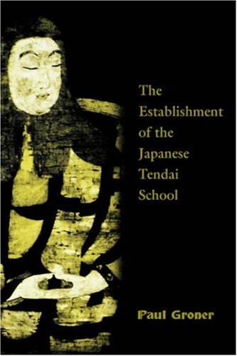 Saicho The Establishment of the Japanese Tendai School Paul Groner University of