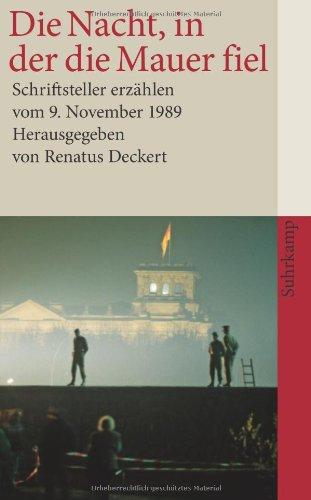 Die Nacht, in der die Mauer fiel Schriftsteller erzaehlen vom 9. November 1989. Suhrkamp-Taschenbuch; 4073
