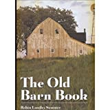The Old Barn Book ~ A Pictorial Tribute to North Americas Vanishing Rural Heritage