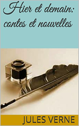 Jules Verne - Hier et demain: contes et nouvelles (French Edition)