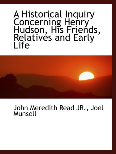 A Historical Inquiry Concerning Henry Hudson, His Friends, Relatives and Early Life