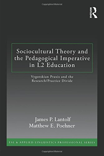 Sociocultural Theory and the Pedagogical Imperative in L2 Education: Vygotskian Praxis and the Research/Practice Divide (ESL & Applied Linguistics Professional Series)