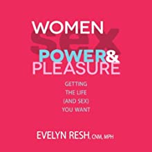 Women, Sex, Power and Pleasure (       UNABRIDGED) by Evelyn Resh Narrated by Kathleen Gati