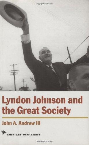 Lyndon Johnson and the Great Society (American Ways Series)