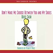 Don't Make Me Choose Between You and My Shoes | [Dixie Cash]