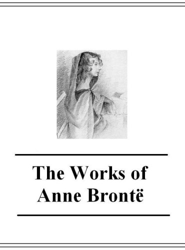The Complete Works of Anne Brontë (with active table of contents)