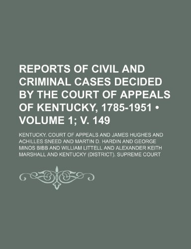 Reports of Civil and Criminal Cases Decided by the Court of Appeals of Kentucky, 1785-1951 (Volume 1; v. 149)