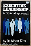 Executive leadership: A rational approach (0806502843) by Ellis, Albert
