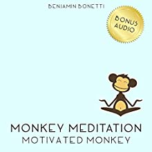 Motivated Monkey Meditation – Meditation For Increased Motivation  by Benjamin P Bonetti Narrated by Benjamin P Bonetti