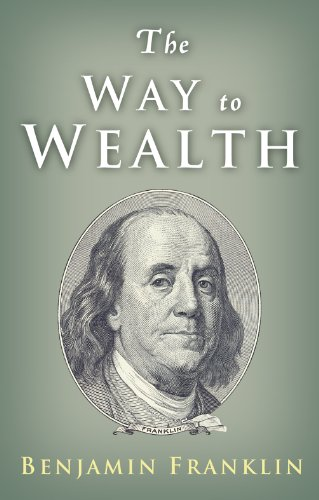 Benjamin Franklin - The Way to Wealth: Ben Franklin on Money and Success (English Edition)
