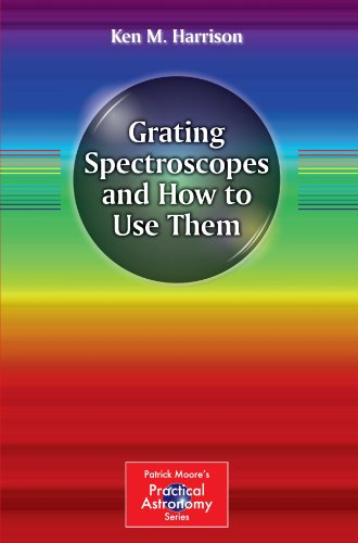 Grating Spectroscopes and How to Use Them (The Patrick Moore Practical Astronomy Series)