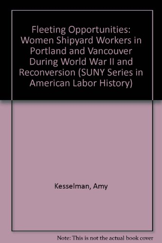 Fleeting Opportunities: Women Shipyard Workers in Portland and Vancouver During World War II and Reconversion (S U N Y S