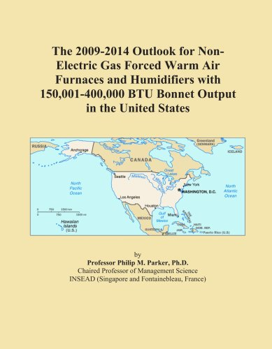 The 2009-2014 Outlook For Non-Electric Gas Forced Warm Air Furnaces And Humidifiers With 150,001-400,000 Btu Bonnet Output In The United States