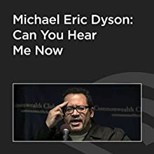 Michael Eric Dyson: Can You Hear Me Now? Speech by Michael Eric Dyson Narrated by Michael Eric Dyson