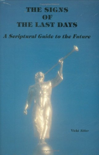 The Signs of the Last Days: A Scriptural Guide to the Future, Vicki Alder