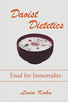 Daoist Dietetics: Food for Immortality: Livia Kohn