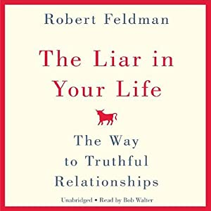 The Liar in Your Life: The Way to Truthful Relationships | [Robert Feldman]