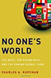 Image of No One&amp;#039;s World: The West, the Rising Rest, and the Coming Global Turn