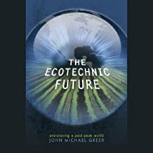 The Ecotechnic Future: Envisioning a Post-Peak World Audiobook by John Michael Greer Narrated by Tony Craine