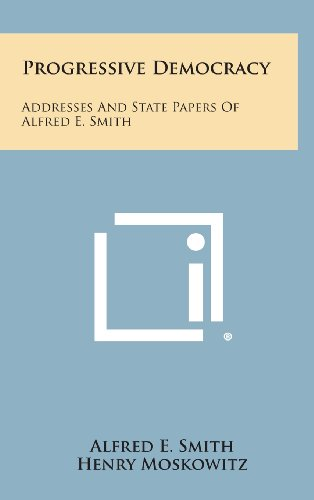 Progressive Democracy: Addresses and State Papers of Alfred E. Smith