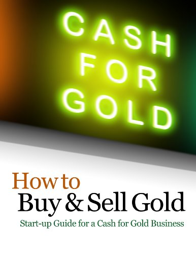 How to Buy and Sell Gold: A Start-Up Guide for a Cash for Gold Business