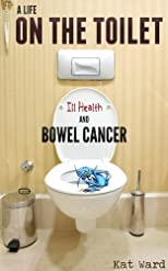 A Life on the Toilet: Memoirs of a Bowel Cancer Survivor (true cancer stories & support books)