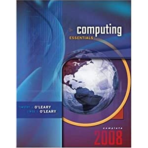 Computing Essentials 2008, Complete Edition Timothy O'Leary and Linda O'Leary