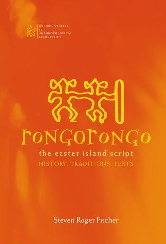 Rongorongo: The Easter Island Script: History, Traditions, Text (Oxford Studies in Anthropological Linguistics)